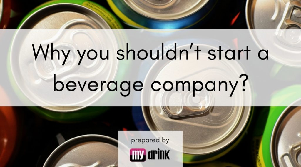 Why you shouldn't start a beverage company?