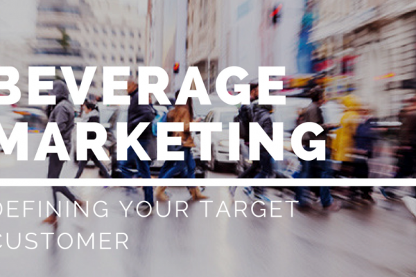 Beverage Marketing: Defining Your Target Customer