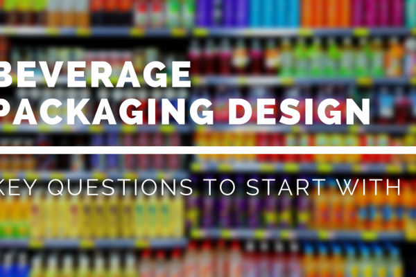 Beverage Packaging Design: Key Questions To Start With