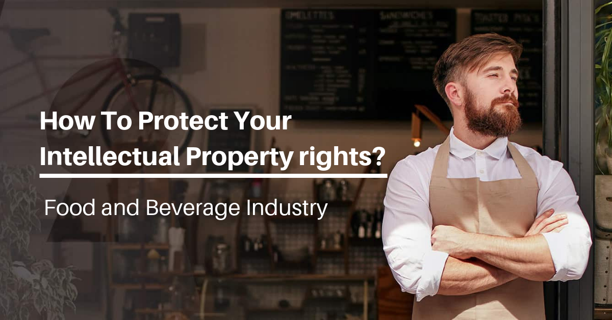 How to Protect Your Intellectual Property in Food & Beverage Industry?