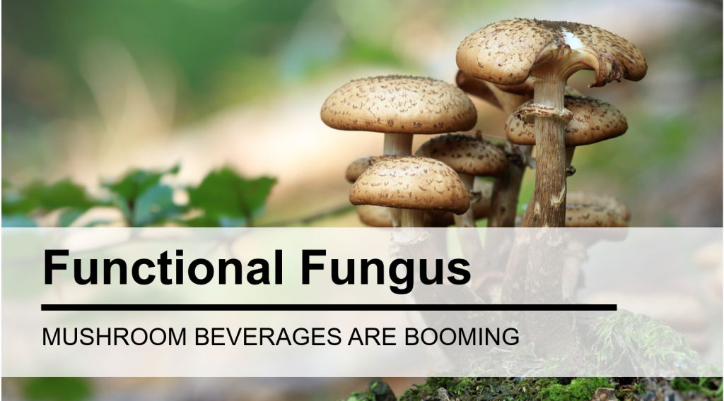 Functional Fungus? A Closer Look at the Recent Boom in Mushroom Beverages