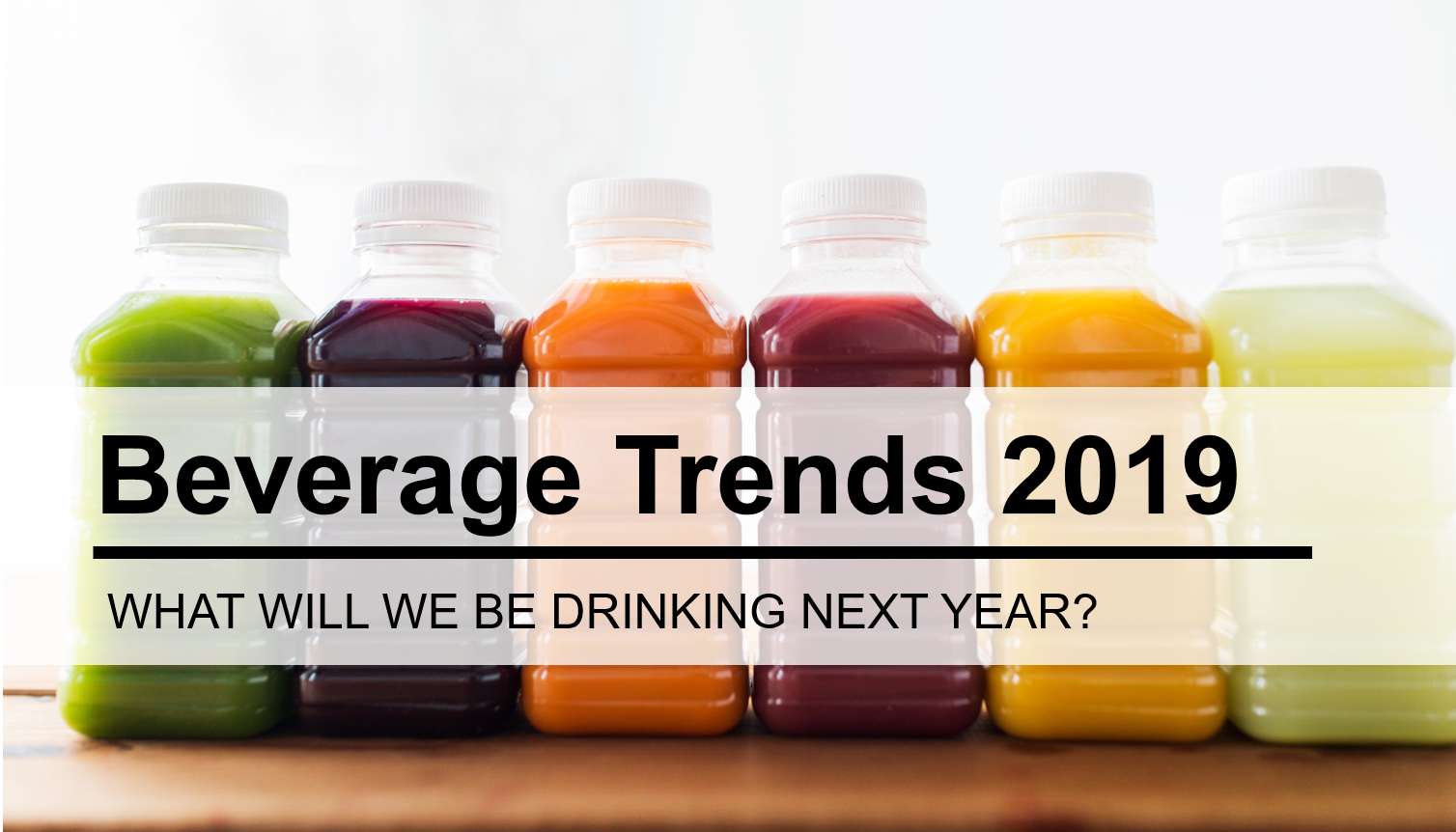 What Will We Be Drinking in 2019? – Up & Coming Beverage Trends