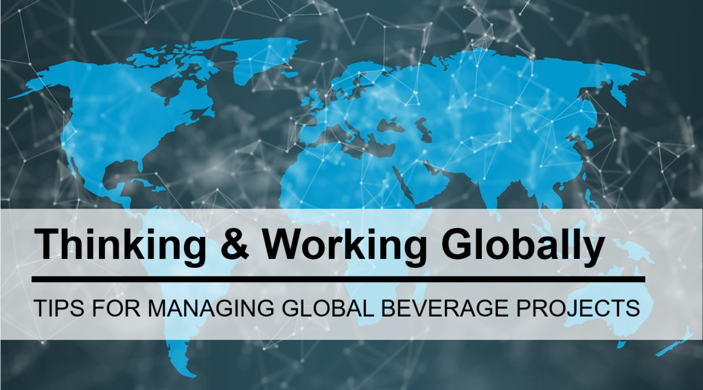 Six Tips For Managing Global Beverage Projects