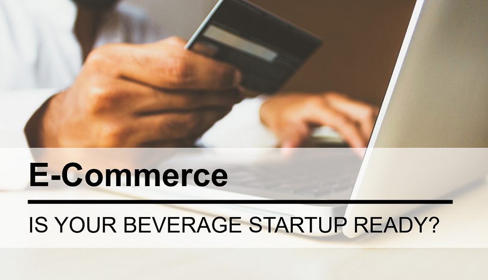 Is Your Beverage Startup Ready for E-Commerce?